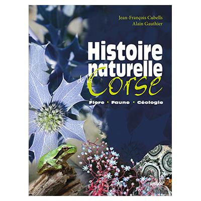 Histoire naturelle de la Corse Flore, faune, géologie - Alain Gauthier - Jean-Francois Cubells