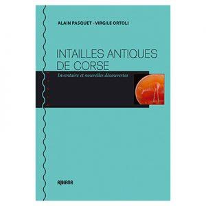 Intailles antiques de Corse - Inventaire et nouvelles découvertes Alain Pasquet, Virgile Ortoli