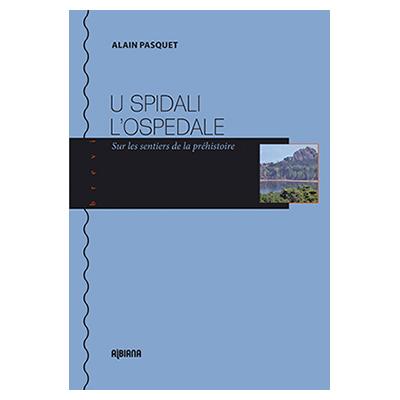 U Spidali – L'Ospedale Sur les sentiers de la préhistoire Alain Pasquet